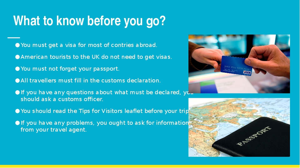 What to know before you go? You must get a visa for most of contries abroad....