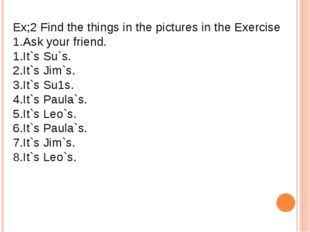 Ex;2 Find the things in the pictures in the Exercise 1.Ask your friend. 1.It`