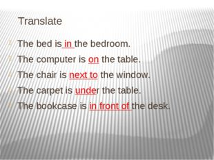 Translate The bed is in the bedroom. The computer is on the table. The chair