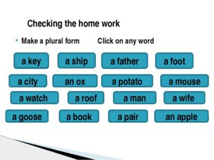 feet fathers ships keys Make a plural form Click on any word a foot a father