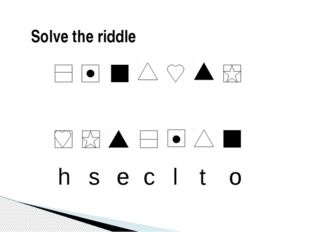 h s e c l t o Solve the riddle