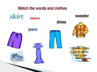 Match the words and clothes trainers dress sweater T-shirt jeans skirt