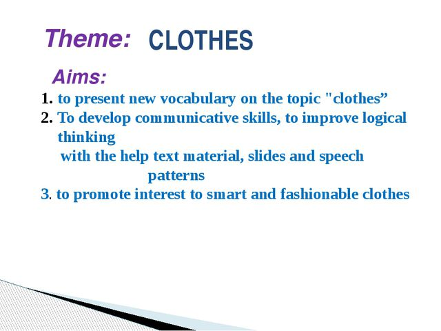 "CLOTHES Theme: Aims: to present new vocabulary on the topic ""clothes"" To deve..."