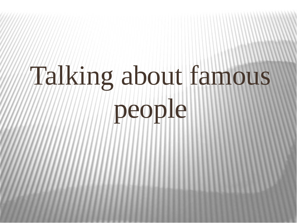 Talking about famous people