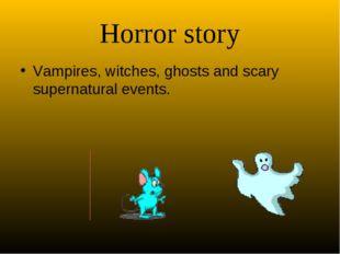 Horror story Vampires, witches, ghosts and scary supernatural events.