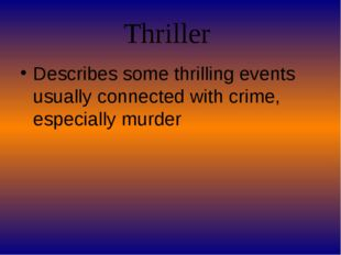 Thriller Describes some thrilling events usually connected with crime, especi