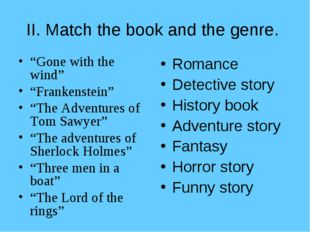 """II. Match the book and the genre. """"Gone with the wind"""" """"Frankenstein"""" """"The Ad"""