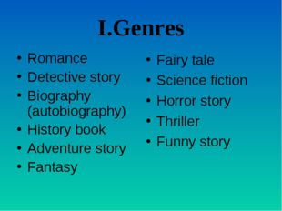 I.Genres Romance Detective story Biography (autobiography) History book Adven