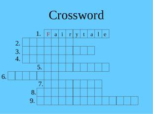 Crossword 1. F a i r y t a l e 2. 3. 4. 5. 6. 7. 8. 9.