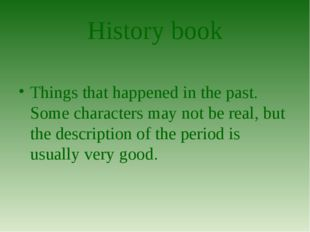 History book Things that happened in the past. Some characters may not be rea