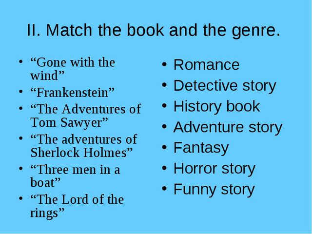 """II. Match the book and the genre. """"Gone with the wind"""" """"Frankenstein"""" """"The Ad..."""