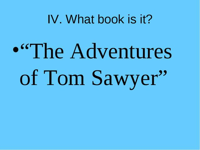 """IV. What book is it? """"The Adventures of Tom Sawyer"""""""