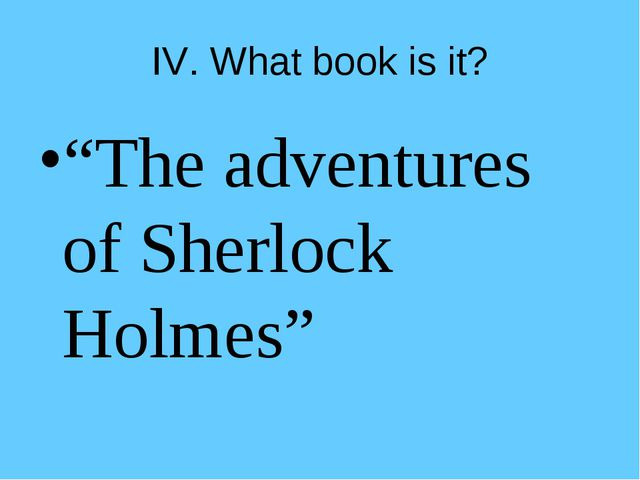 """IV. What book is it? """"The adventures of Sherlock Holmes"""""""