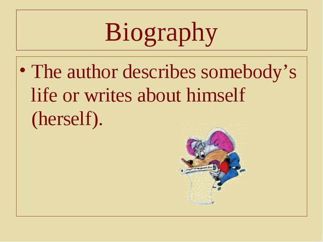 Biography The author describes somebody's life or writes about himself (herse...