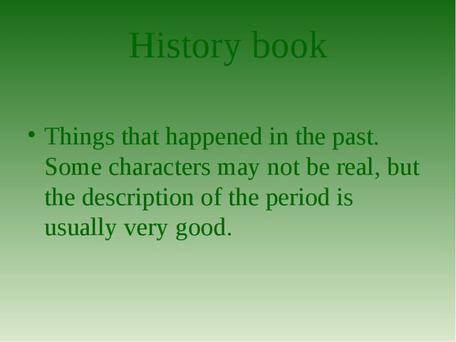 History book Things that happened in the past. Some characters may not be rea...