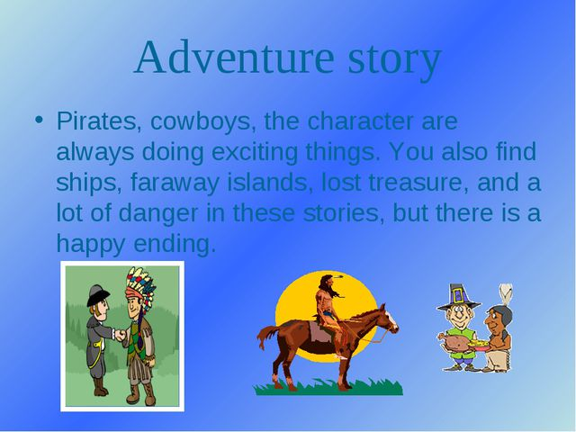 Adventure story Pirates, cowboys, the character are always doing exciting thi...