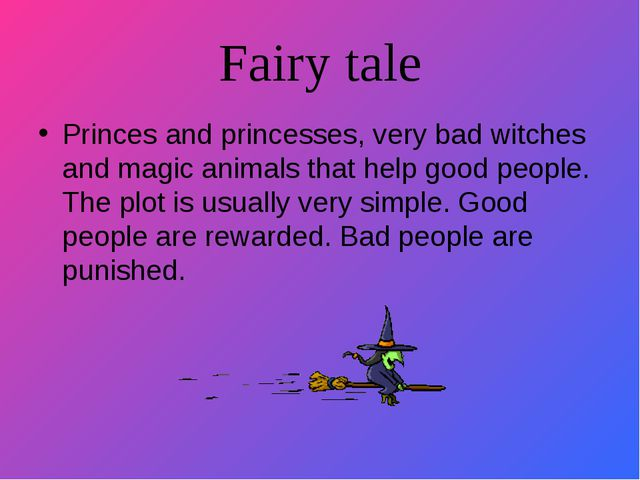 Fairy tale Princes and princesses, very bad witches and magic animals that he...