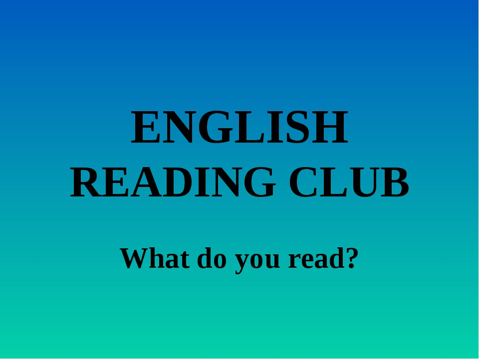 ENGLISH READING CLUB What do you read?