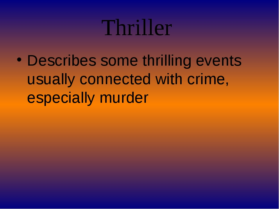 Thriller Describes some thrilling events usually connected with crime, especi...