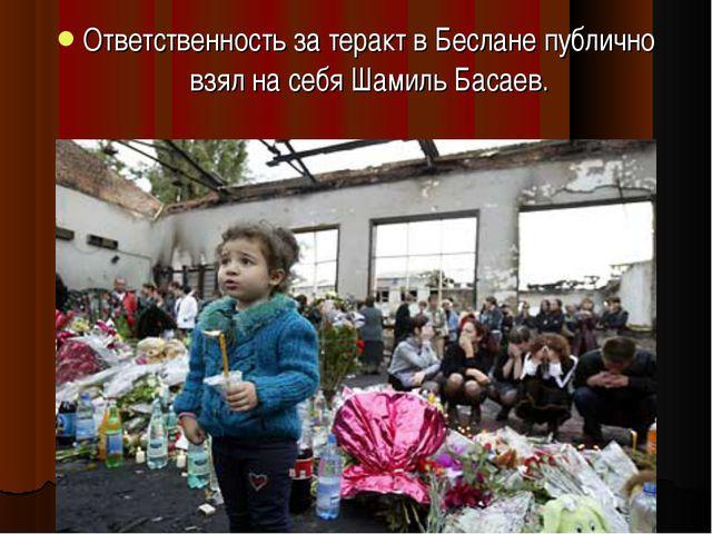 Ответственность за теракт в Беслане публично взял на себя Шамиль Басаев.