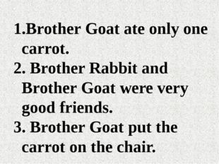 Brother Goat ate only one carrot. Brother Rabbit and Brother Goat were very g