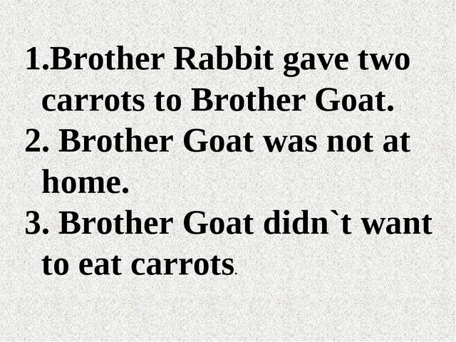 Brother Rabbit gave two carrots to Brother Goat. Brother Goat was not at home...