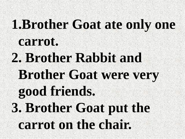 Brother Goat ate only one carrot. Brother Rabbit and Brother Goat were very g...
