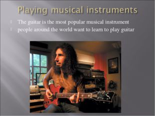 The guitar is the most popular musical instrument people around the world wan