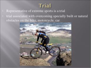Representative of extreme sports is a trial trial associated with overcoming