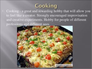 Cooking - a great and rewarding hobby that will allow you to feel like a crea