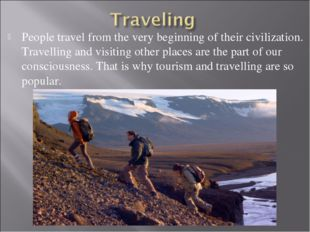 People travel from the very beginning of their civilization. Travelling and v