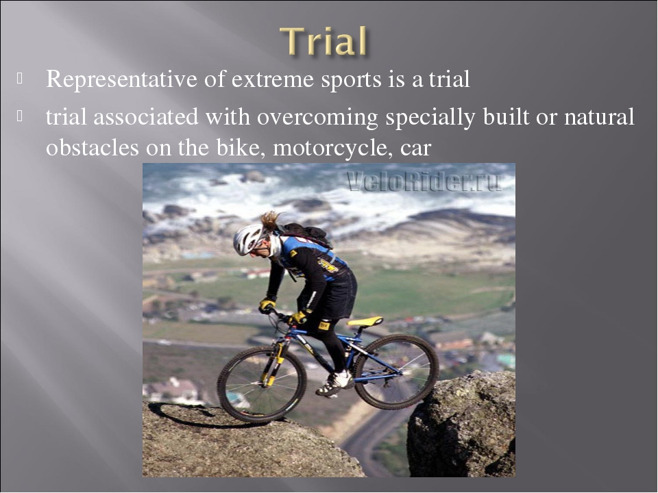 Representative of extreme sports is a trial trial associated with overcoming...