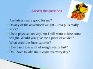 Answer the questions Are juices really good for me? Do any of the advertised
