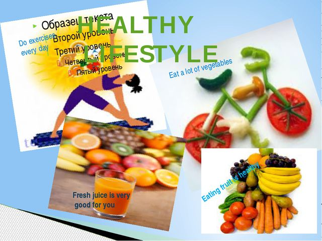 Do exercises every day Eat a lot of vegetables Fresh juice is very good for...