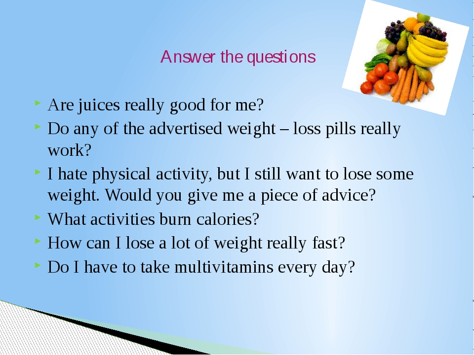 Answer the questions Are juices really good for me? Do any of the advertised...