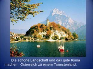 Die schöne Landschaft und das gute Klima machen Österreich zu einem Touriste