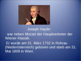 Joseph Haydn war neben Mozart der Hauptvertreter der Wiener Klassik. Er wurd