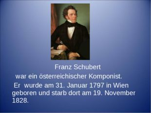 Franz Schubert war ein österreichischer Komponist. Er wurde am 31. Januar 17