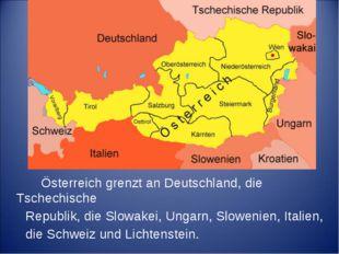 Österreich grenzt an Deutschland, die Tschechische Republik, die Slowakei, U