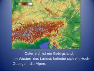 Österreich ist ein Gebirgsland. Im Westen des Landes befindet sich ein Hoch-