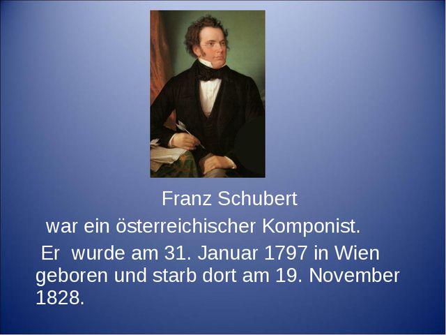 Franz Schubert war ein österreichischer Komponist. Er wurde am 31. Januar 17...