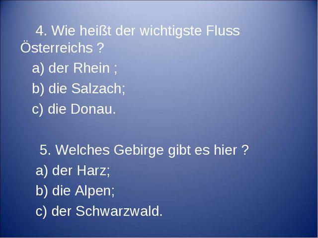 4. Wie heißt der wichtigste Fluss Österreichs ? a) der Rhein ; b) die Salzac...