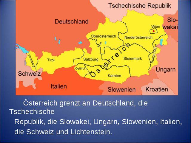Österreich grenzt an Deutschland, die Tschechische Republik, die Slowakei, U...