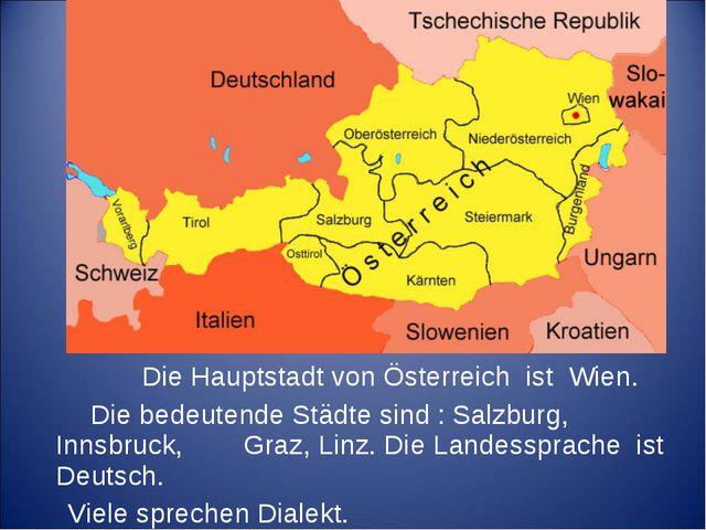Die Hauptstadt von Österreich ist Wien. Die bedeutende Städte sind : Salzbur...