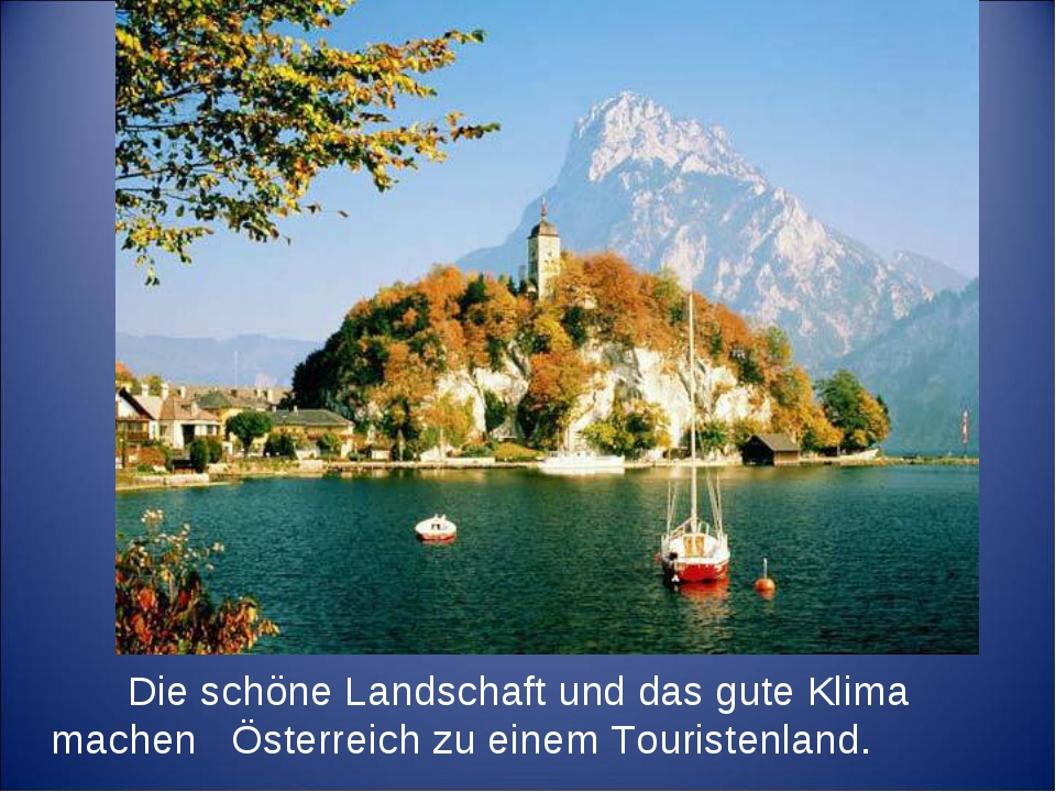 Die schöne Landschaft und das gute Klima machen Österreich zu einem Touriste...
