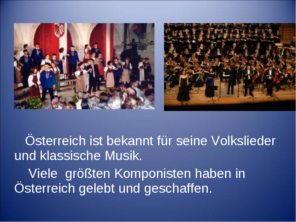 Österreich ist bekannt für seine Volkslieder und klassische Musik. Viele grö...