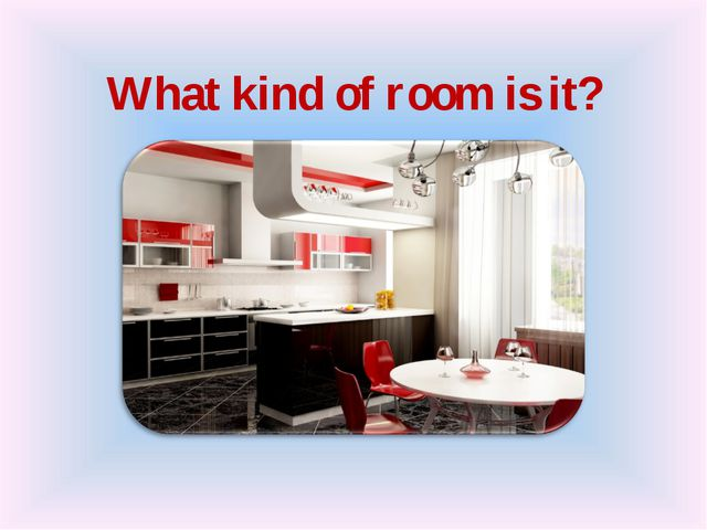 What kind of room is it?