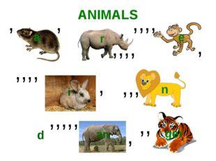 , , ,,,, ,,,, , ,,,, , ,,, , ANIMALS a r e n ger i ,,,,, an d ,,