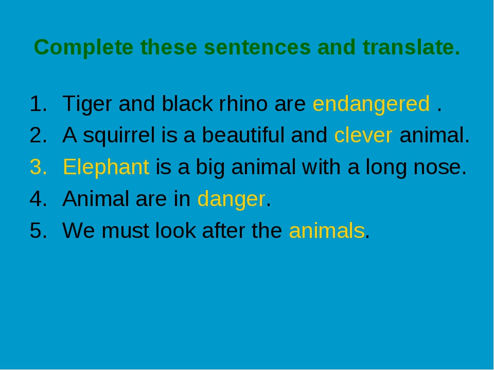 Complete these sentences and translate. Tiger and black rhino are endangered...