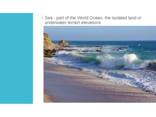 SEA Sea - part of the World Ocean, the isolated land or underwater terrain el